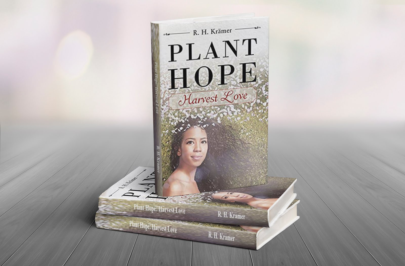 PLANT HOPE: HARVEST LOVE BY R H KRAMER