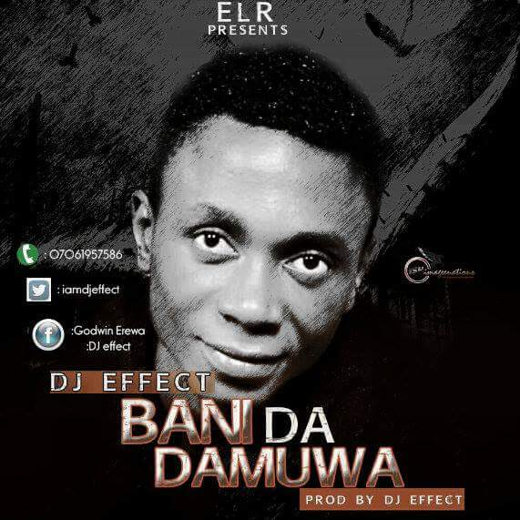 Dj Effect – Bani Da Damuwa (Prod By Dj Effect) @iamdjeffectl