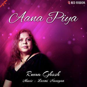 Aana Piya – Ruma Ghosh (2017)