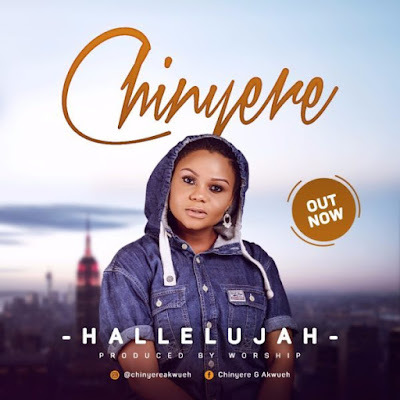 Music + Lyrics: Chinyere – Hallelujah