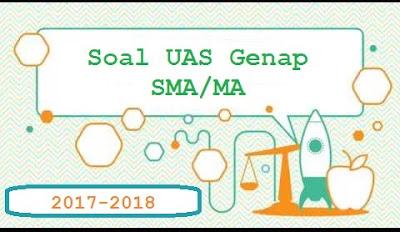 Soal UAS/UKK SMA/MA Kelas 11 Semester 2 Tahun 2018
