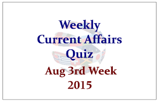 Weekly Current Affairs Quiz- August 3rd Week 2015