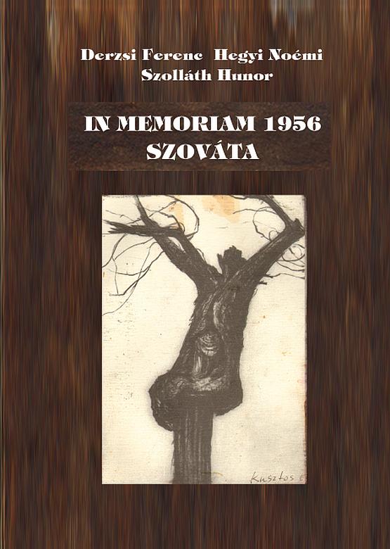 Derzsi Ferenc, Hegyi Noémi, Szolláth Hunor: In memoriam 1956 Szováta