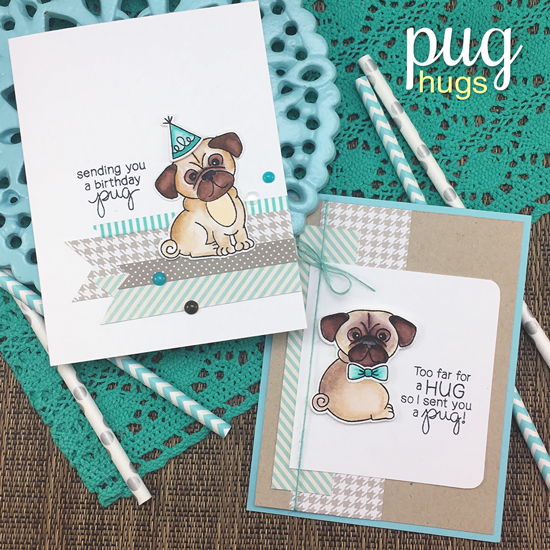 Pug Birthday and Pug Hug Cards by Jennifer Jackson | Pug Hugs stamp set by Newton's Nook Designs #newtonsnook