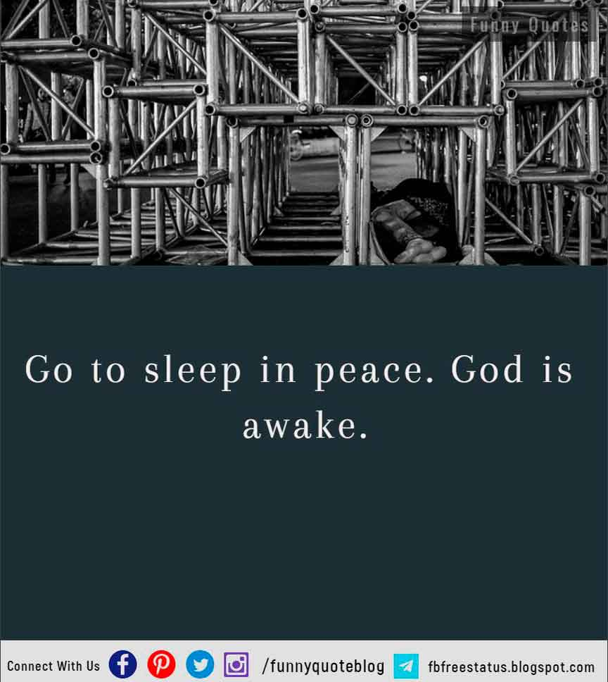 Go to sleep in peace. God is awake.