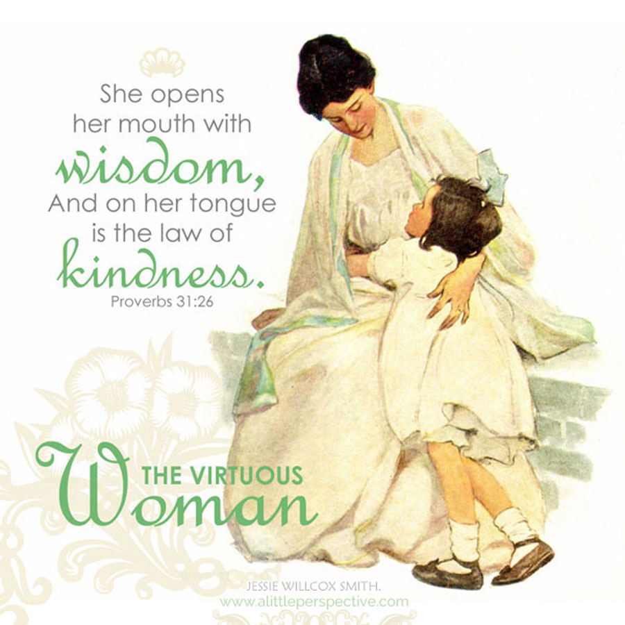 She speaks with wisdom, and faithful instruction is on her tongue.