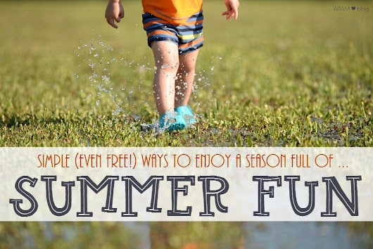 Simple (EVEN FREE!) Summer Fun Ideas