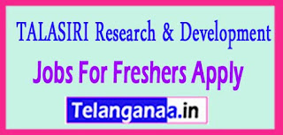 TALASIRI Research & Development Recruitment Notification 2017 Jobs For Freshers Apply