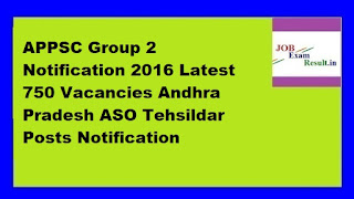 APPSC Group 2 Notification 2016 Latest 750 Vacancies Andhra Pradesh ASO Tehsildar Posts Notification