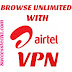 Check Out  The Best Airtel  Vpn  With Full Browsing Speed