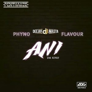 Download Mp3 | Deejay J Master ft Phyno & Flavour - Ani