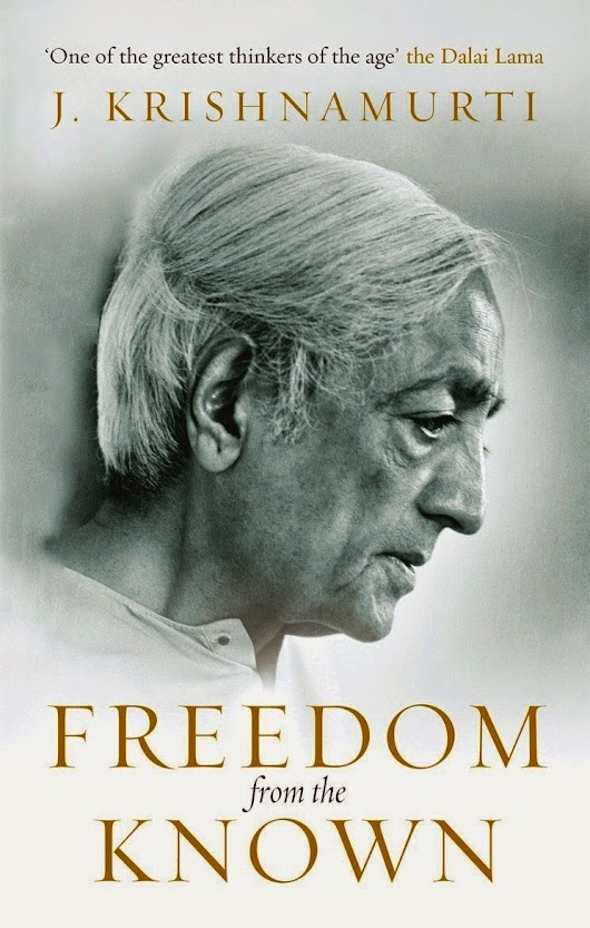 Poetry - Reflection of my feelings ♥  ツ: Freedom from the known - Jiddu Krishnamurthi - My experience