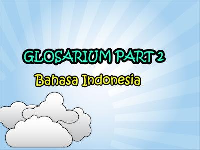 Kumpulan Kata Glosarium dalam Pembelajaran Bahasa Indonesia Part 2