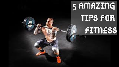 5 Amazing Tips for Fitness