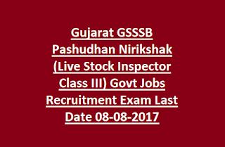 Gujarat GSSSB Pashudhan Nirikshak (Live Stock Inspector Class III) Govt Jobs Recruitment Exam Last Date 08-08-2017