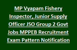 MP Vyapam Fishery Inspector, Junior Supply Officer JSO Group 2 Govt Jobs MPPEB Recruitment Exam Pattern Notification 2018