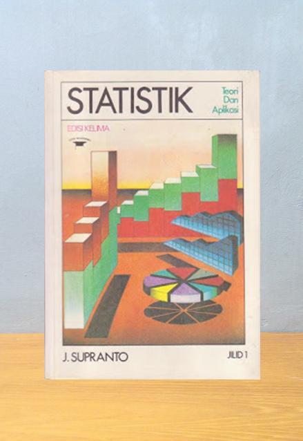 STATISTIK: TEORI DAN APLIKASI [JILID 1], J. Supranto