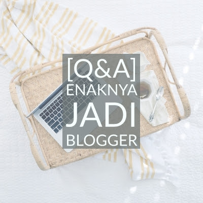 [Q&A] Enaknya Jadi Blogger
