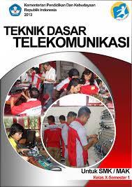 Download Buku Paket Teknik Dasar Telekomunikasi Semester 1 SMK Kelas 10 Kurikulum 2013 Revisi Terbari 2017 Gudang Makalah