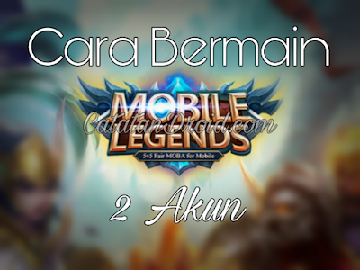 Cara Bermain 2 Akun Game Mobile Legends Bang Bang Android