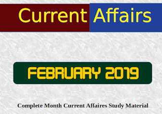 FEBRUARY 2019 : Complete Month Current Affairs Study Material