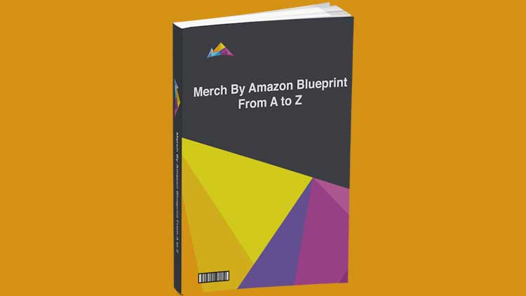 Merch By Amazon Business Blueprint from A to Z