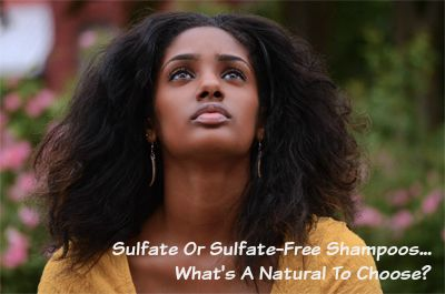 Sulfate Or Sulfate-Free Shampoos...What's A Natural To Choose?