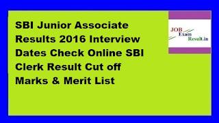 SBI Junior Associate Results 2016 Interview Dates Check Online SBI Clerk Result Cut off Marks & Merit List