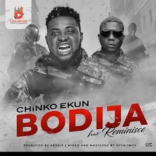 DOWNLOAD MUSIC : Chinko ekun ft reminisce (BODIJA)
