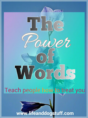 The Power Of Words - Teach People How To Treat You.
