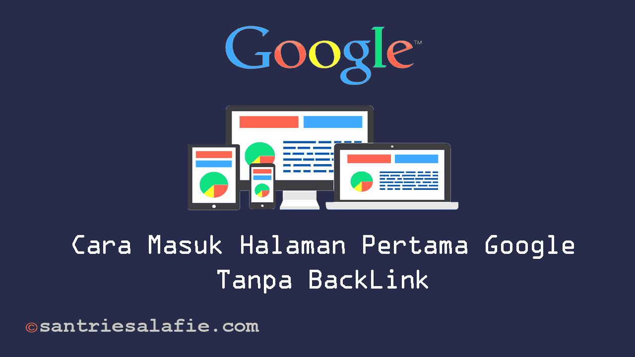 Cara Masuk Halaman Pertama Google Tanpa BackLink by Santrie Salafie