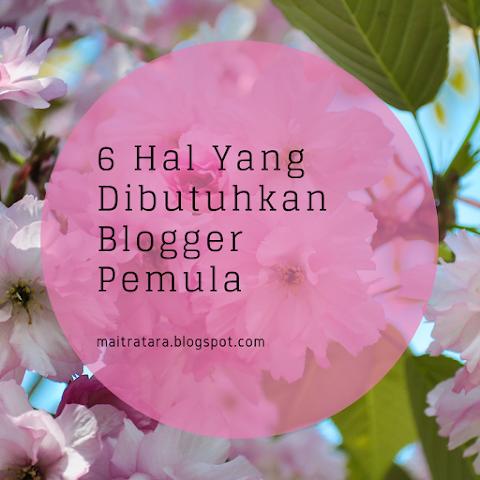 6 Hal Yang Dibutuhkan Blogger Pemula.