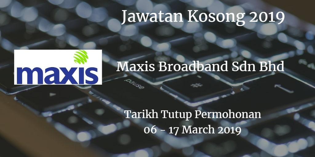 Jawatan Kosong Maxis Broadband Sdn Bhd 06 - 17 March 2019