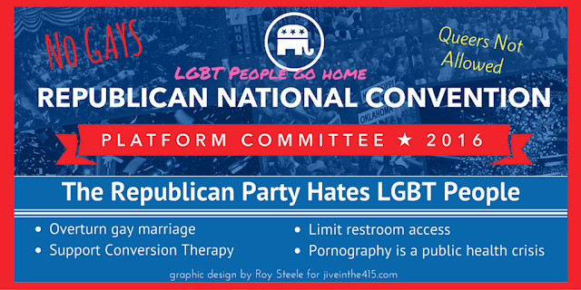 "The Republican National Convention Platform Committee 2016 with the text ""No Gays"" and ""Queers Not Allowed"" and ""LGBT people go home"""