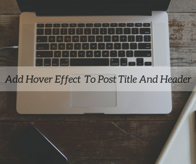 Add Hover Effect To Post Title And Header