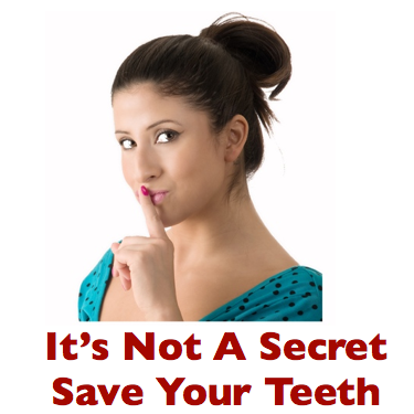 save your teeth.  an important secret