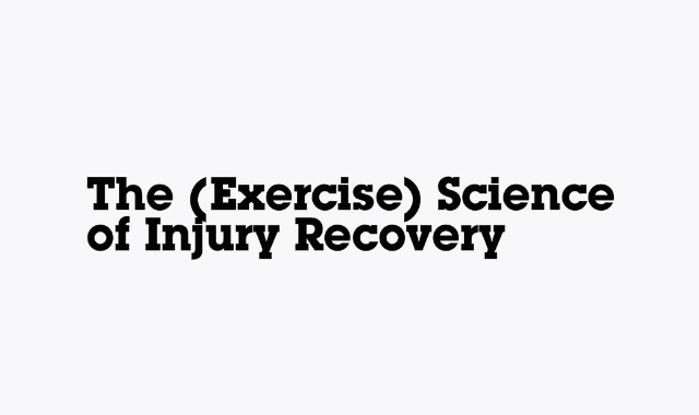 The (Exercise) Science Of Injury Recovery