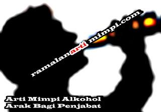 Arti Mimpi Alkohol Arak Bagi Penjabat