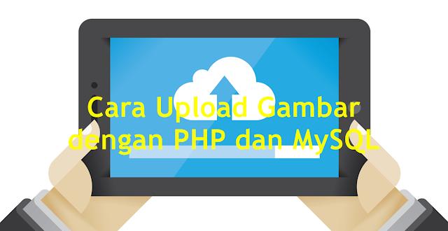 Cara Upload Gambar dengan PHP dan MySQL