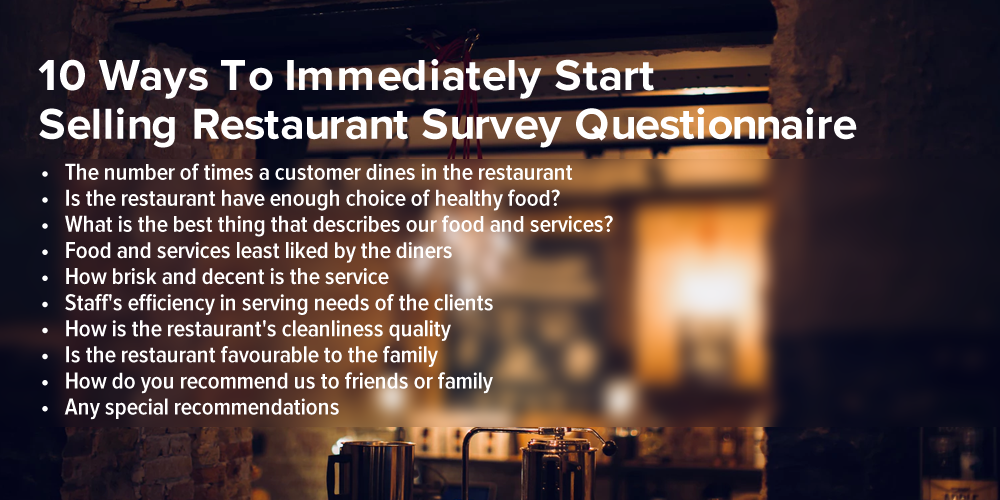 10 Ways To Immediately Start Selling restaurant survey questionnaire