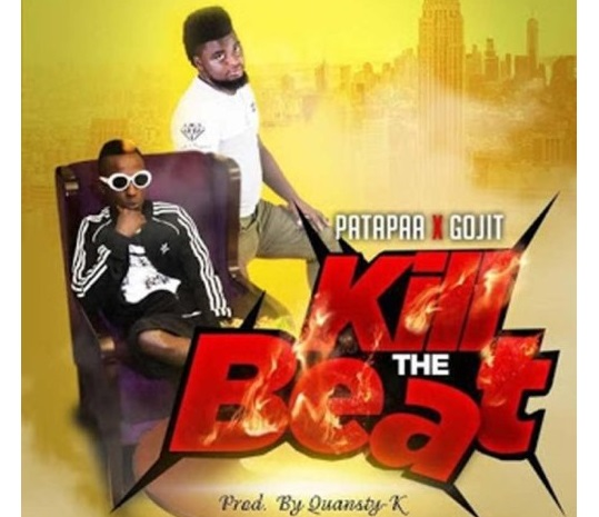 Patapaa ft. Gojit – Kill The Beat (Prod. By Quansty K)