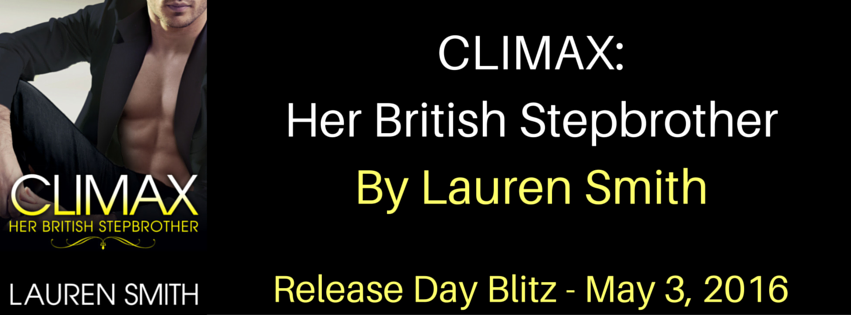 Climax: (Her British Stepbrother Book 3)