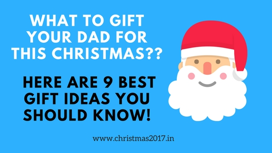 what to get your dad for christmas 2018