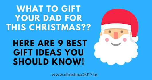 What To Get Your Dad For Christmas 2017