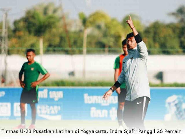Timnas U-23 Pusatkan Latihan di Yogyakarta, Indra Sjafri Panggil 26 Pemain