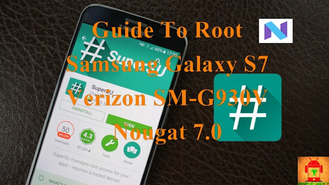Guide To Root Samsung Galaxy S7 Verizon SM-G930V Nougat 7.0 Tested method