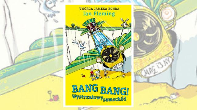 """Ian Fleming, """"Bang Bang! Wystrzałowy samochód"""" / recenzuje Marta Szloser"""