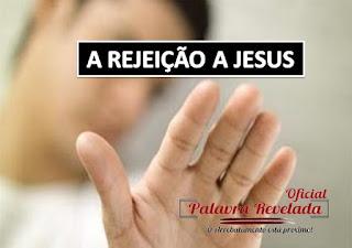 A REJEIÇÃO A JESUS