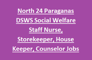 North 24 Paraganas DSWS WCD&SW Social Welfare Staff Nurse, Storekeeper, House Keeper, Welfare Officer, Counselor Jobs