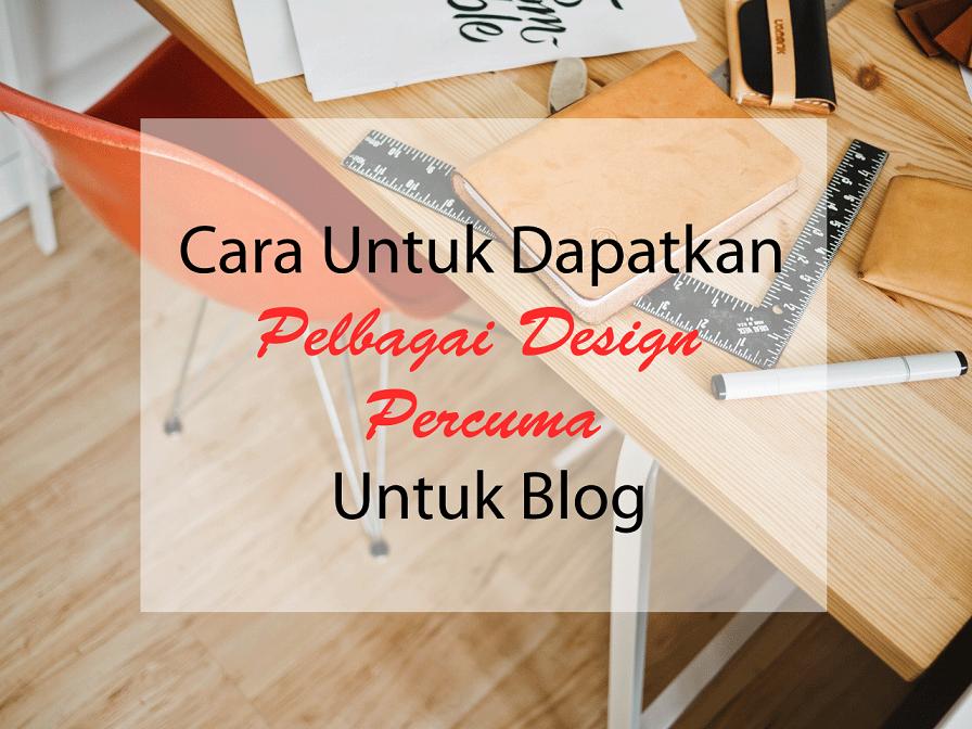 Cara Untuk Dapatkan Pelbagai Design Percuma Untuk Blog